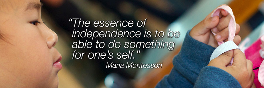 The essence of independence is to be able to do something for one's self. -Maria Montessori